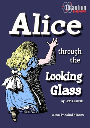 <B><I>Quantum Theatre :  'Alice Through the Looking Glass'</I></B>