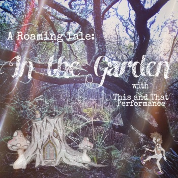 <B><I>'In The Garden' A Roaming Tale</I></B>