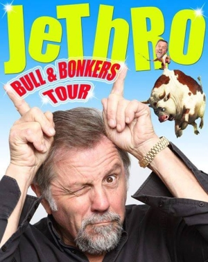 <B>Jethro : <I> 'The Bull & Bonkers Tour' </I></B>