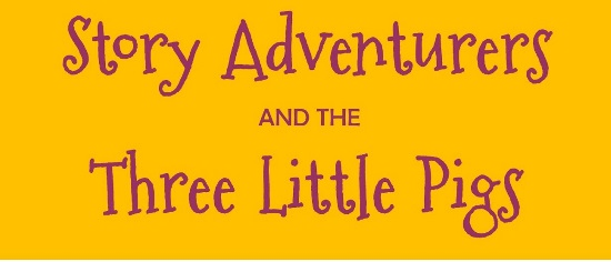 <B>The Story Adventurers and the Three Little Pigs</B>