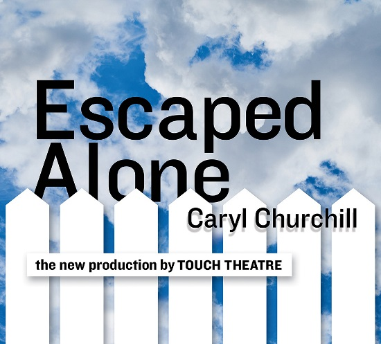 <B><I>Touch Theatre : 'Escaped Alone'</I></B>