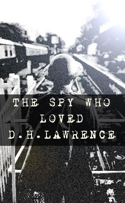 <B>The Spy Who Loved D H Lawrence</B>