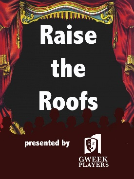 <B><I>Gweek Players : 'Raise The Roofs'</I></B>