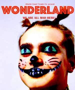 <B>Atlantic Coast Theatre present <I>'Wonderland'</I></B>