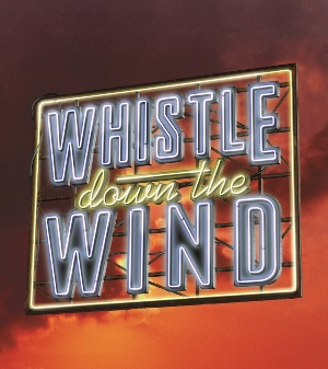<B>'Whistle Down The Wind'</B>