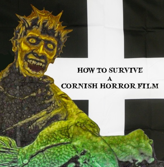 <B><I>How to Survive a Cornish Horror Film</I></B>