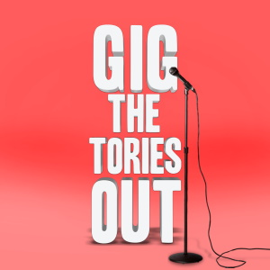 <B>Gig The Tories Out</B>