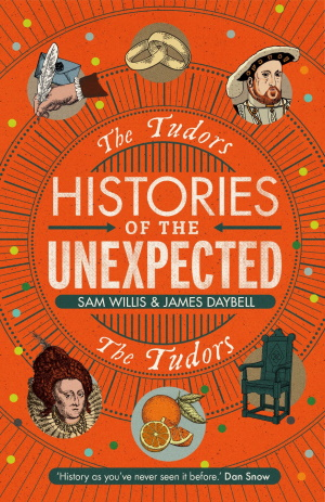 <B>Histories of the Unexpected - The Tudors!</B>
