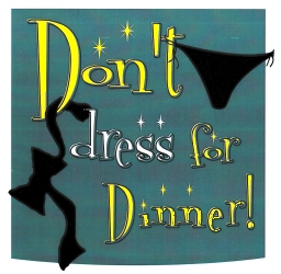 <B><I>Don't Dress for Dinner</I></B>